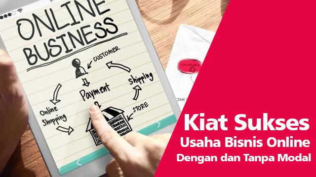 Kiat Sukses Usaha Bisnis Online dengan dan Tanpa Modal